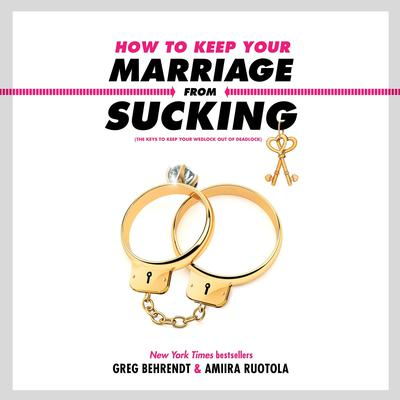 How to Keep Your Marriage from Sucking: The Keys to Keep Your Wedlock Out of Deadlock Audiobook, by Greg Behrendt
