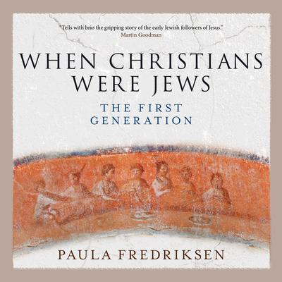 When Christians Were Jews: The First Generation Audiobook, by Paula Fredriksen