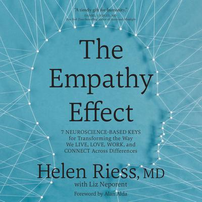 The Empathy Effect: Seven Neuroscience-Based Keys for Transforming the Way We Live, Love, Work, and Connect Across Differences Audiobook, by Helen Riess