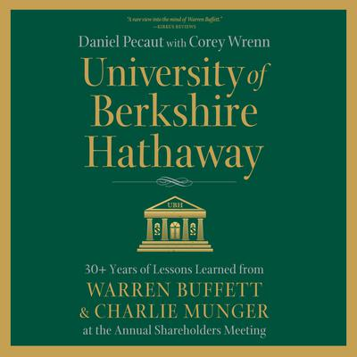 University of Berkshire Hathaway: 30 Years of Lessons Learned from Warren Buffett & Charlie Munger at the Annual Shareholders Meeting Audiobook, by Daniel Pecaut