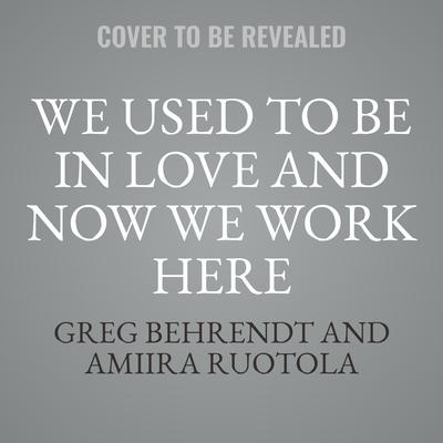 We Used to Be in Love and Now We Work Here: How to Stop Working at Marriage and Make Marriage Work for You Audiobook, by Greg Behrendt
