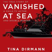 Vanished at Sea: The True Story of a Child TV Actor and Double Murder Audiobook, by Tina Dirmann|
