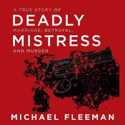 Deadly Mistress: A True Story of Marriage, Betrayal and Murder Audiobook, by Michael Fleeman