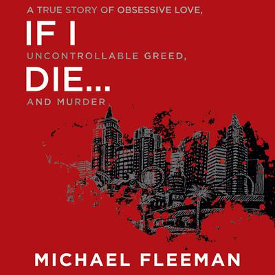 If I Die...: A True Story of Obsessive Love, Uncontrollable Greed, and Murder Audiobook, by Michael Fleeman