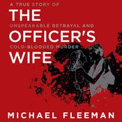 The Officer's Wife: A True Story of Unspeakable Betrayal and Cold-Blooded Murder Audiobook, by Michael Fleeman