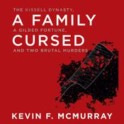 A Family Cursed: The Kissell Dynasty, a Gilded Fortune, and Two Brutal Murders Audiobook, by Kevin F. McMurray
