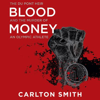 Blood Money: The Du Pont Heir and the Murder of an Olympic Athlete Audiobook, by Carlton Smith