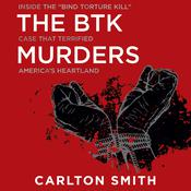 The BTK Murders: Inside the 'Bind Torture Kill' Case that Terrified America's Heartland Audiobook, by Carlton Smith