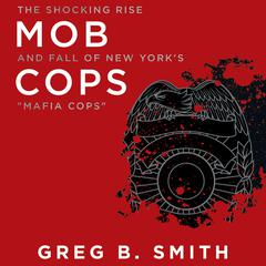 Mob Cops: The Shocking Rise and Fall of New Yorks Mafia Cops Audiobook, by Author Info Added Soon