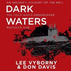 Dark Waters: An Insiders Account of the NR-1, the Cold Wars Undercover Nuclear Sub Audiobook, by Lee Vyborny, Don Davis