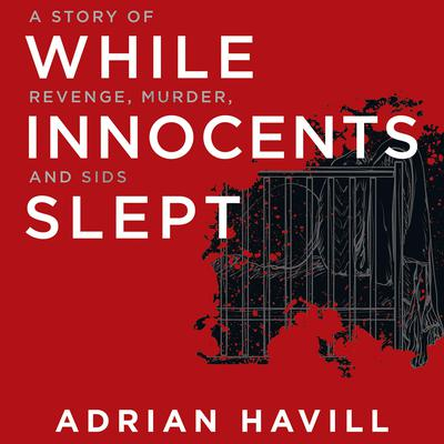 While Innocents Slept: A Story of Revenge, Murder, and SIDS Audiobook, by Adrian Havill