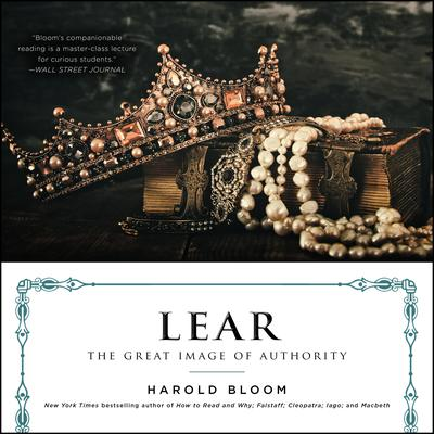 Lear: The Great Image of Authority Audiobook, by Harold Bloom