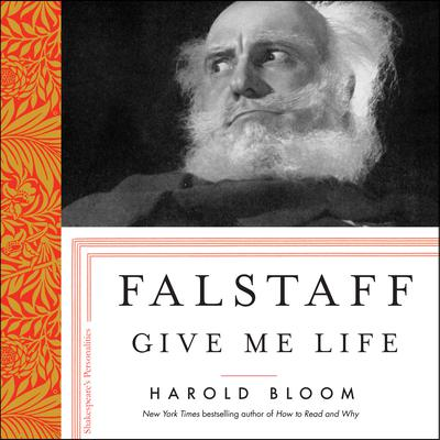 Falstaff: Give Me Life Audiobook, by Harold Bloom
