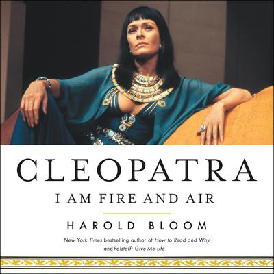 Cleopatra: I Am Fire and Air Audiobook, by Harold Bloom