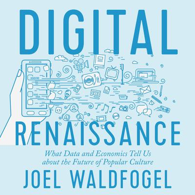 Digital Renaissance: What Data and Economics Tell Us about the Future of Popular Culture Audiobook, by Joel Waldfogel