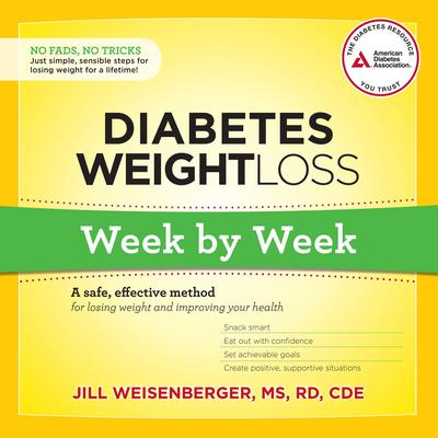 Diabetes Weight Loss: Week by Week: A Safe, Effective Method for Losing Weight and Improving Your Health Audiobook, by Jill Weisenberger