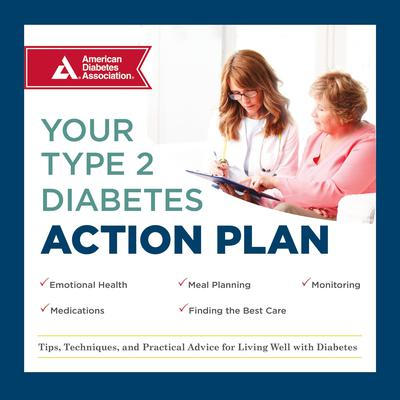 Your Type 2 Diabetes Action Plan: Tips, Techniques, and Practical Advice for Living Well with Diabetes Audiobook, by American Diabetes Association