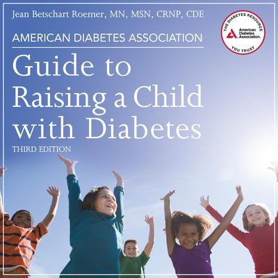 American Diabetes Association Guide to Raising a Child with Diabetes, Third Edition Audiobook, by Jean Betschart Roemer