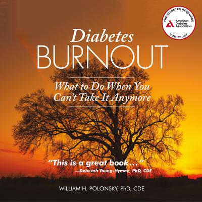 Diabetes Burnout: What to Do When You Can't Take It Anymore Audiobook, by William H. Polonsky