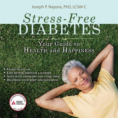 Stress-Free Diabetes: Your Guide to Health and Happiness Audiobook, by Joseph P. Napora, PhD, LCSW-C
