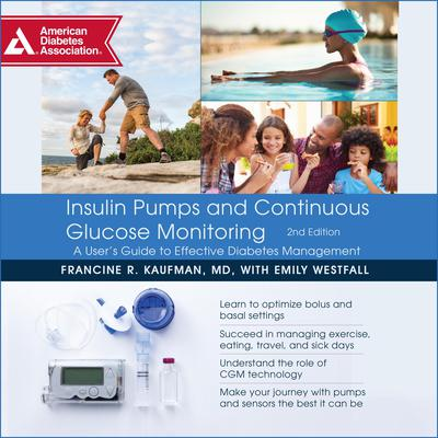 Insulin Pumps and Continuous Glucose Monitoring, Second Edition: A User's Guide to Effective Diabetes Management Audiobook, by Francine R. Kaufman