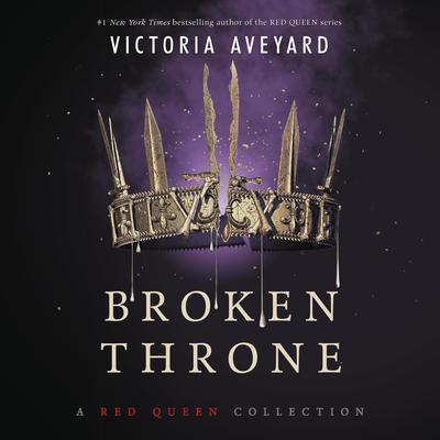 Broken Throne: A Red Queen Collection Audiobook, by Victoria Aveyard