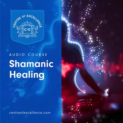Shamanic Healing Audiobook, by Centre of Excellence