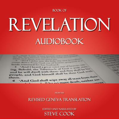 Book of Revelation Audiobook: From the Revised Geneva Translation Audiobook, by Steve Cook