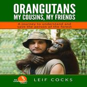 Orangutans: My Cousins, My Friends: A Journey to Understand and Save the Person of the Forest Audiobook, by Author Info Added Soon|