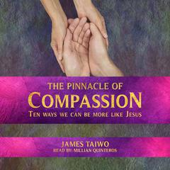 The Pinnacle of Compassion: Ten Way We Can Be More Like Jesus Audiobook, by James Taiwo