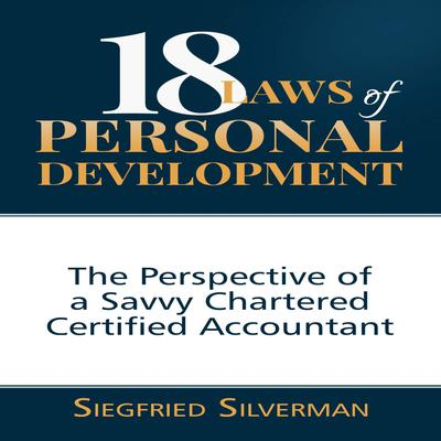 18 Laws of Personal Development: The Perspective of a Savvy Chartered Certified Accountant Audiobook, by Siegfried Silverman