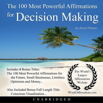 The 100 Most Powerful Affirmations for Decision Making Audiobook, by Jason Thomas