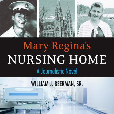 Mary Reginas Nursing Home Audiobook, by William J. Beerman