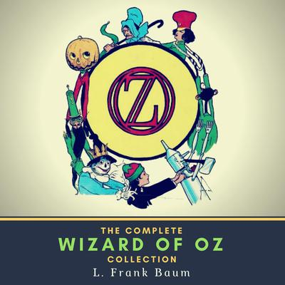 The Complete Wizard of Oz Collection Audiobook, by L. Frank Baum