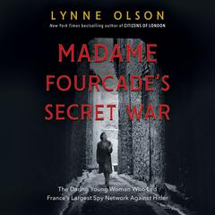Madame Fourcades Secret War: The Daring Young Woman Who Led Frances Largest Spy Network Against Hitler Audiobook, by Lynne Olson