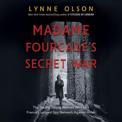 Madame Fourcade's Secret War: The Daring Young Woman Who Led France's Largest Spy Network Against Hitler Audiobook, by