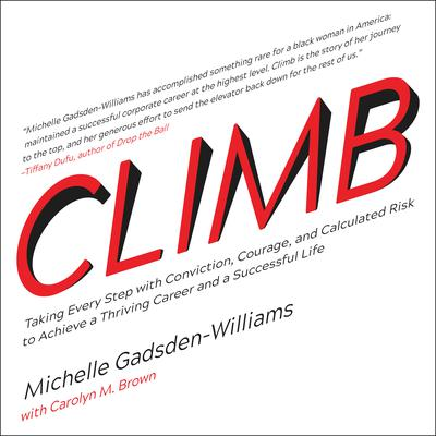 Climb: Taking Every Step with Conviction, Courage, and Calculated Risk to Achieve a Thriving Career and a Successful Life Audiobook, by Michelle Gadsden-Williams