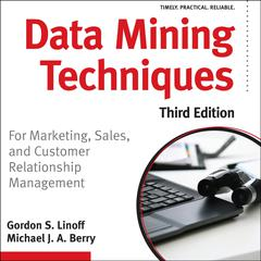 Data Mining Techniques: For Marketing, Sales, and Customer Relationship Management Audiobook, by Gordon S. Linoff, Michael J. A. Berry