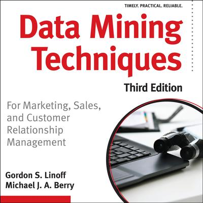 Data Mining Techniques: For Marketing, Sales, and Customer Relationship Management Audiobook, by Gordon S. Linoff