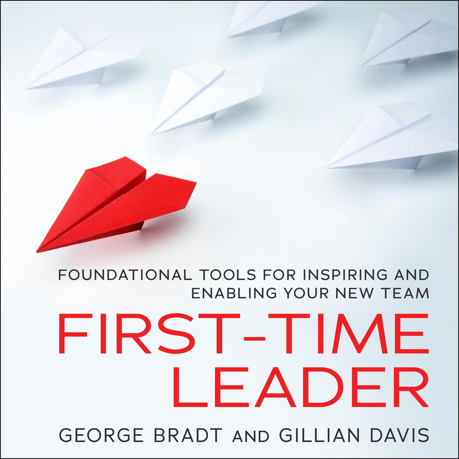 Printable First-Time Leader: Foundational Tools for Inspiring and Enabling Your New Team Audiobook Cover Art