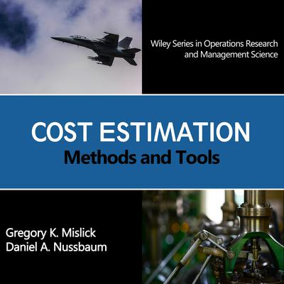 Cost Estimation: Methods and Tools (Wiley Series in Operations Research and Management Science) Audiobook, by Gregory K. Mislick