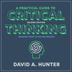 A Practical Guide to Critical Thinking: Deciding What to Do and Believe 2nd Edition Audiobook, by