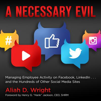 A Necessary Evil: Managing Employee Activity on Facebook, LinkedIn and the Hundreds of Other Social Media Sites Audiobook, by Aliah D. Wright