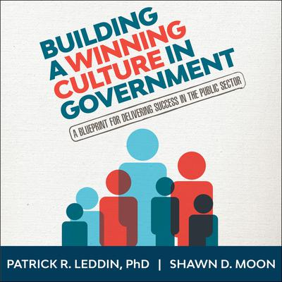 Building A Winning Culture In Government: A Blueprint for Delivering Success in the Public Sector Audiobook, by Shawn D.  Moon
