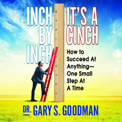 Inch by Inch Its a Cinch: How to Succeed at Anything--One Small Step at a Time Audiobook, by Author Info Added Soon