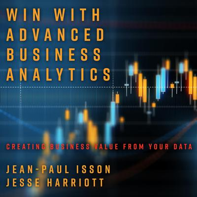 Win with Advanced Business Analytics: Creating Business Value from Your Data Audiobook, by Jean-Paul Isson