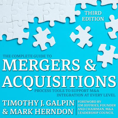 The Complete Guide to Mergers and Acquisitions: Process Tools to Support M&A Integration at Every Level, 3rd Edition Audiobook, by Timothy J. Galpin