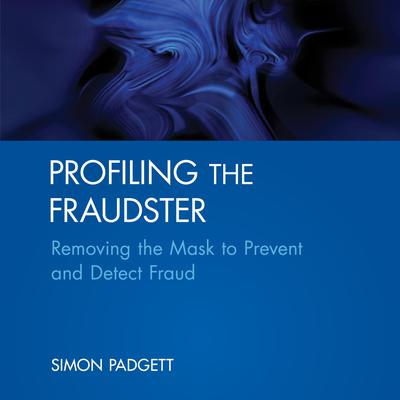 Profiling The Fraudster: Removing the Mask to Prevent and Detect Fraud (Wiley Corporate F&A) Audiobook, by Simon Padgett