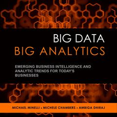 Big Data, Big Analytics: Emerging Business Intelligence and Analytic Trends for Todays Businesses Audiobook, by Ambiga Dhiraj, Michael Minelli, Michele Chambers