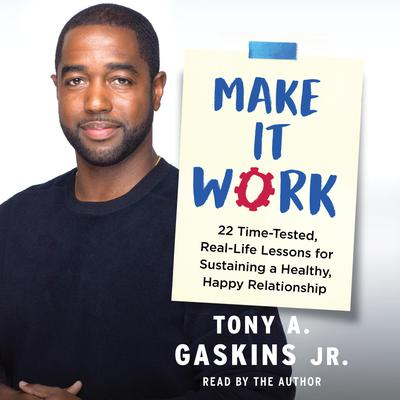 Make It Work: 22 Time-Tested, Real-Life Lessons for Sustaining a Healthy, Happy Relationship Audiobook, by Tony A. Gaskins
